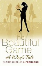 The Beautiful Game : A WAG's Tale - Claire Challis
