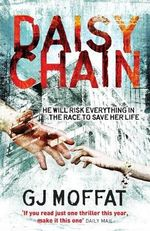 Daisychain : He Will Risk Everything In The Race To Save Her Life - G. J. Moffat