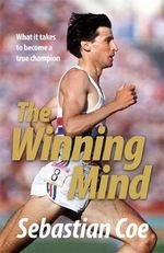 The Winning Mind : What It Takes To Become A True Champion - Seb Coe