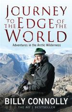 Billy Connolly : Journey To The Edge Of The World : Journey To The Edge Of The World - Billy Connolly