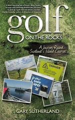 Golf on the Rocks : A Journey Round Scotland's Island Courses - Gary Sutherland