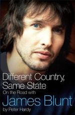 Different Country, Same State : On the Road with James Blunt - Peter Hardy
