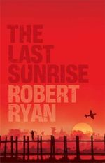 The Last Sunrise : The War They Tried To Forget Leaves The Longest Shadow... - Robert Ryan