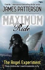 The Angel Experiment : Maximum Ride : Book 1 - James Patterson