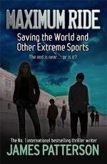 Saving the World and Other Extreme Sports : Maximum Ride : Book 3 - James Patterson