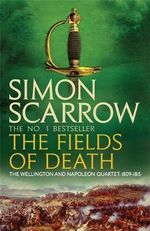 The Fields of Death : The Wellington and Napol - Simon Scarrow