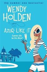 Azur Like it : Cannes life be this Nice? - Wendy Holden