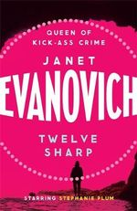 Twelve Sharp : Stephanie Plum Series : Book 12 - Janet Evanovich