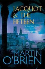 Jacquot and the Fifteen : One the Cote d'Azur Jealousy is a Hot Blooded Killer - Martin O'Brien