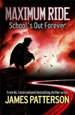 School's Out-Forever : Maximum Ride Series : Book 2