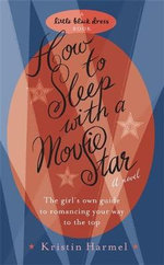 How to Sleep with a Movie Star : The Girl's Own Guide to Romancing Your Way to the Top - Kristin Harmel