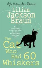 The Cat Who Had 60 Whiskers : Cat Who... Ser. - Lilian Jackson Braun
