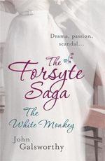 The Forsyte Saga 4 : The White Monkey :  The White Monkey - John Galsworthy
