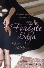 The Forsyte Saga 9 : Over the River :  Over the River - John Galsworthy