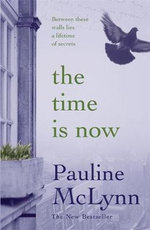 The Time is Now : Between these walls lies a lifetime of secrets - Pauline McLynn