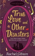 True Love and Other Disasters - Rachel Gibson