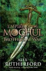 Brothers at War : Empire of the Moghul: Book 2 - Alex Rutherford