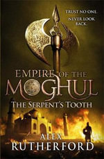 The Serpent's Tooth : Empire of the Moghul Series : Book 5 - Alex Rutherford