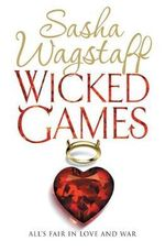 Wicked Games : All's fair in love and war - Sasha Wagstaff