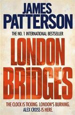London Bridges : Alex Cross : Book 10 - James Patterson