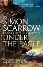 Under the Eagle : Eagle - Simon Scarrow