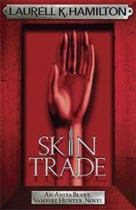 Skin Trade : Anita Blake Vampire Hunter Series : Book 17 - Laurell K. Hamilton