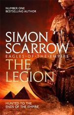 The Legion : Two Heroes of the Roman Empire Face Catastrophe in Egypt - Simon Scarrow