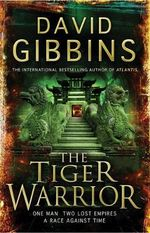 The Tiger Warrior : One Man, Two Lost Empires, A Race Against Time - David Gibbins