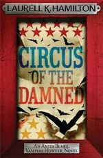 Circus of the Damned : Anita Blake Vampire Hunter Series : Book 3 - Laurell K. Hamilton