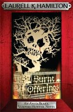 Burnt Offerings : Anita Blake Vampire Hunter Series : Book 7 - Laurell K. Hamilton