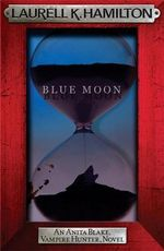 Blue Moon : Anita Blake Vampire Hunter Series : Book 8 - Laurell K. Hamilton