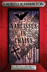 Narcissus in Chains : An Anita Blake Vampire Hunter Series : Book 10 - Laurell K. Hamilton
