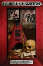 Incubus Dreams : The Anita Blake, Vampire Hunter Series : Book 12 - Laurell K. Hamilton
