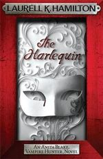 The Harlequin : Anita Blake Vampire Hunter Series : Book 15 - Laurell K. Hamilton