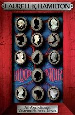 Blood Noir : An Anita Blake, Vampire Hunter, Novel - Laurell K. Hamilton