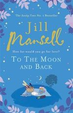 To the Moon and Back : How Far Would You Go For Love? - Jill Mansell