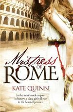 Mistress Of Rome : In The Most Brutal Empire In History, A Slave Girl Will Rise To The Heart Of Power... - Kate Quinn