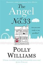 The Angel at No. 33 : Are you ever ready to say goodbye? - Polly Williams