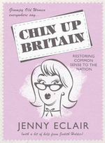 Chin Up Britain : Restoring Common Sense to the Nation - Jenny Eclair