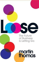 Loose  : The Future of Business is Letting Go -  Thomas Martin