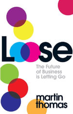 Loose : The Future of Business is Letting Go - Martin Thomas