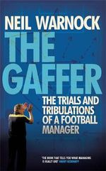 The Gaffer : The Trials and Tribulations of a Football Manager - Neil Warnock