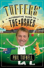 Tuffers' Alternative Guide to the Ashes : Changing Faces - Phil Tufnell