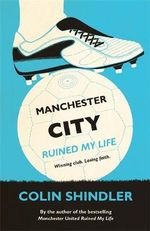 Manchester City Ruined My Life - Colin Shindler
