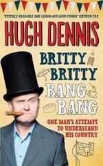 Britty Britty Bang Bang : One Man's Attempt to Understand His Country - Hugh Dennis