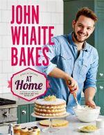 John Whaite Bakes at Home : Bk. 2 - John Whaite
