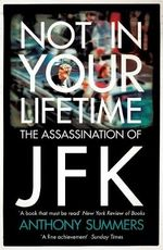 Not In Your Lifetime : The Assassination of JFK - Anthony Summers