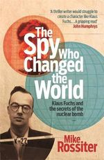 The Spy Who Changed The World - Mike Rossiter