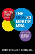 The New 80 Minute MBA : Everything You'll Never Learn at Business School - John Knell