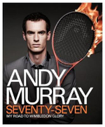 Andy Murray : Seventy-Seven : My Road to Wimbledon Glory - Andy Murray